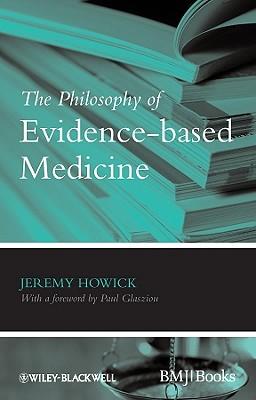 The Philosophy of Evidence-based Medicine By Howick, Jeremy H.