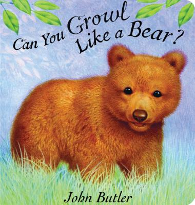 Can You Growl Like a Bear? By Butler, John/ Butler, John (ILT)